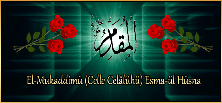 El-Mukaddimü (Celle Celâlühü) Esma-ül Hüsna