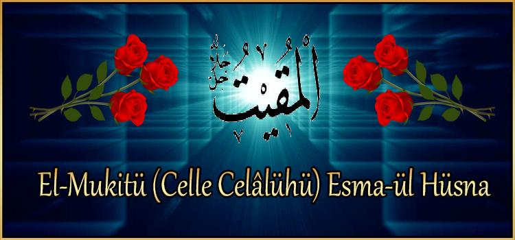 El-Mukitü (Celle Celâlühü) Esma-ül Hüsna