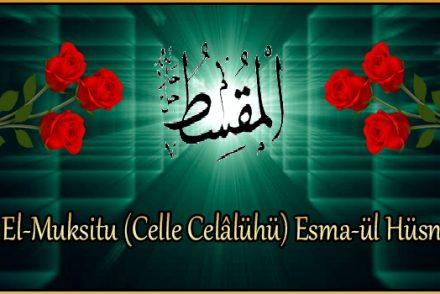 El-Muksitu (Celle Celâlühü) Esma-ül Hüsna