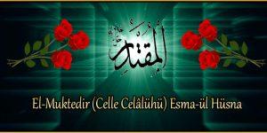 El-Muktedir (Celle Celâlühü) Esma-ül Hüsna