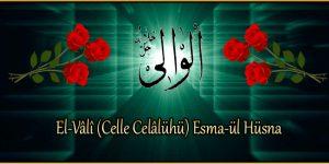 El-Vâlî (Celle Celâlühü) Esma-ül Hüsna