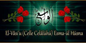 El-Vâsi'u (Celle Celâlühü) Esma-ül Hüsna