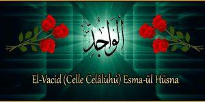 El-Vacid (Celle Celâlühü) Esma-ül Hüsna