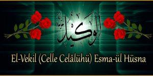El-Vekil (Celle Celâlühü) Esma-ül Hüsna