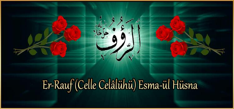 Er-Rauf (Celle Celâlühü) Esma-ül Hüsna