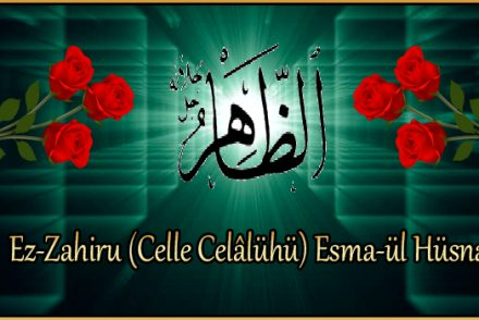 Ez-Zahiru (Celle Celâlühü) Esma-ül Hüsna
