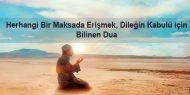 Herhangi Bir  Maksada Erişmek, Dileğin Kabulü için Bilinen Dua