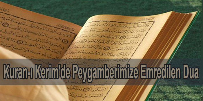 Kuran-ı Kerim'de Peygamberimize Emredilen Dua