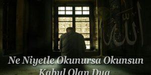 Ne Niyetle Okunursa Okunsun Kabul Olan Dua