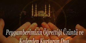 Peygamberimizin Öğrettiği Üzüntü ve Kederden Kurtaran Dua
