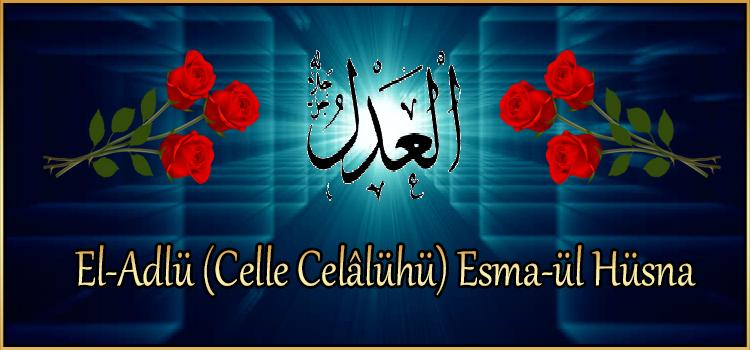 El-Adlü (Celle Celâlühü) Esma-ül Hüsna