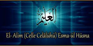 El- Alim (Celle Celâlühü) Esma-ül Hüsna