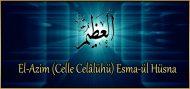 El-Azim (Celle Celâlühü) Esma-ül Hüsna