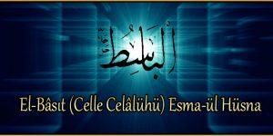 El-Bâsıt (Celle Celâlühü) Esma-ül Hüsna