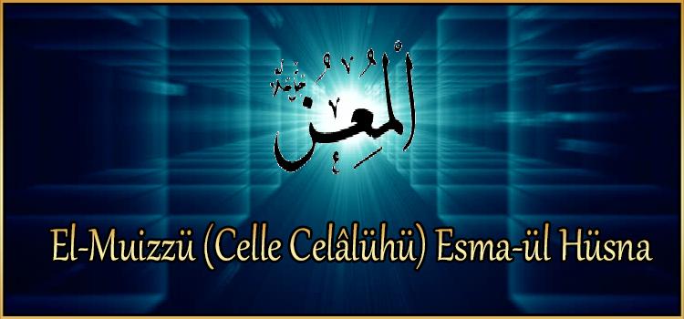 El-Muizzü (Celle Celâlühü) Esma-ül Hüsna