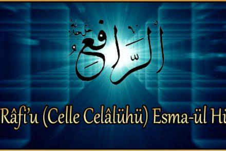 Er-Râfi'u (Celle Celâlühü) Esma-ül Hüsna