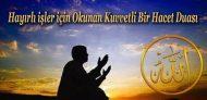 Hayırlı işler için Okunan Kuvvetli Bir Hacet Duası