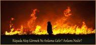 Rüyada Ateş Görmek Ne Anlama Gelir?  Anlamı Nedir?