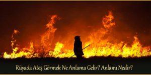 Rüyada Ateş Görmek Ne Anlama Gelir