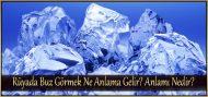Rüyada Buz Görmek Ne Anlama Gelir?  Anlamı Nedir?