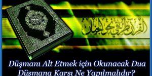 Düşmanı Alt Etmek için Okunacak Dua Düşmana Karşı Ne Yapılmalıdır?
