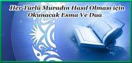 Her Türlü Muradın Hasıl Olması için Okunacak Esma Ve Dua