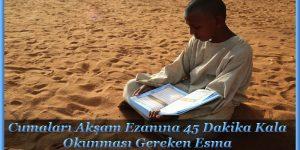 Cumaları Akşam Ezanına 45 Dakika Kala Okunması Gereken Esma