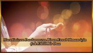 Hacetiniz ve Dualarınızın Biran Evvel Olması için Çok Etkili Bir Dua
