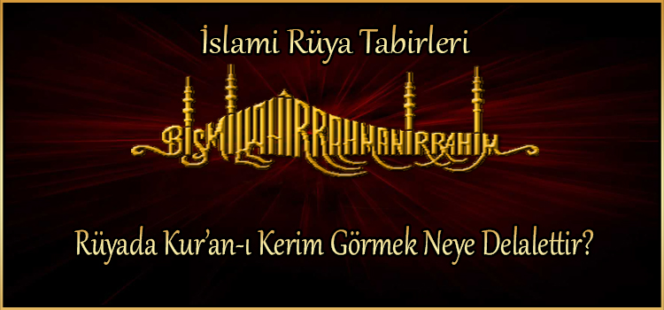 Rüyada Kur'an-ı Kerim Görmek Neye Delalettir?