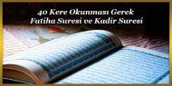 40 Kere Okunması Gerek Fatiha Suresi ve Kadir Suresi