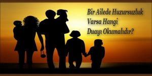 Bir Ailede Huzursuzluk Varsa Hangi Duayı Okumalıdır