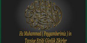 Hz Muhammed ( Peygamberimiz ) in Tavsiye Ettiği Günlük Zikirler