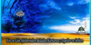 Yer ve Gök Afetlerinden Beladan Kurtaran 7 Ayetler ve Sırları