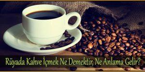 Rüyada Kahve İçmek Ne Demektir