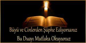 Büyü ve Cinlerden Şüphe Ediyorsanız bu Duayı Mutlaka Okuyunuz