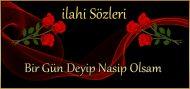Bir Gün Deyip Nasip Olsam ilahisinin sözleri, seçme ilahiler