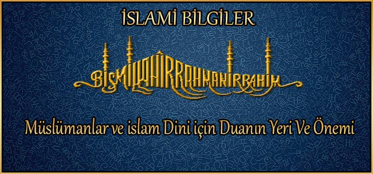 Müslümanlar ve islam Dini için Duanın Yeri Ve Önemi