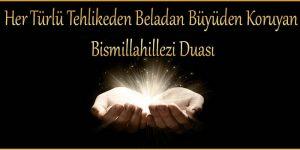 Her Türlü Tehlikeden Beladan Büyüden Koruyan Bismillahillezi Duası