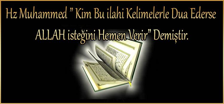 """Hz Muhammed """" Kim Bu ilahi Kelimelerle Dua Ederse ALLAH isteğini Hemen Verir"""" Demiştir."""