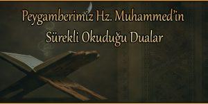 Peygamberimiz Hz. Muhammed'in Sürekli Okuduğu Dualar