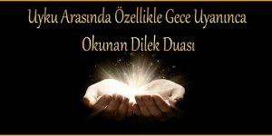 Uyku Arasında Özellikle Gece Uyanınca Okunan Dilek Duası