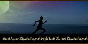 islami Açıdan Rüyada Kaçmak Neyle Tabir Olunur