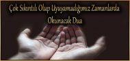 Çok Sıkıntılı Olup Uyuyamadığımız Zamanlarda Okunacak Dua