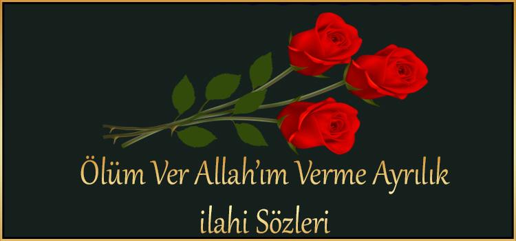 Ölüm Ver Allah'ım Verme Ayrılık  ilahi Sözleri