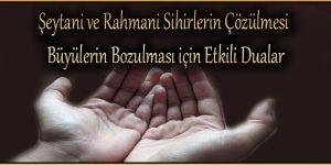 Şeytani ve Rahmani Sihirlerin Çözülmesi Büyülerin Bozulması için Etkili Dualar