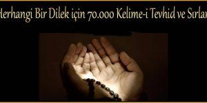 Herhangi Bir Dilek için 70.000 Kelime-i Tevhid ve Sırları