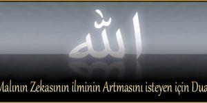 Malının Zekasının ilminin Artmasını isteyen için Dua