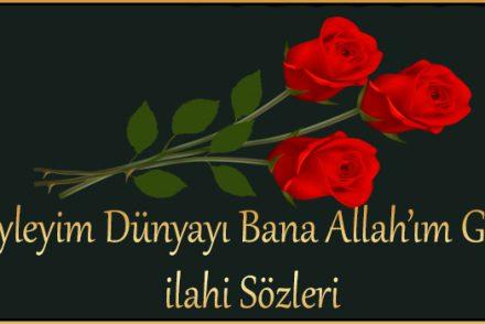 Neyleyim Dünyayı Bana Allah'ım Gerek ilahi Sözleri
