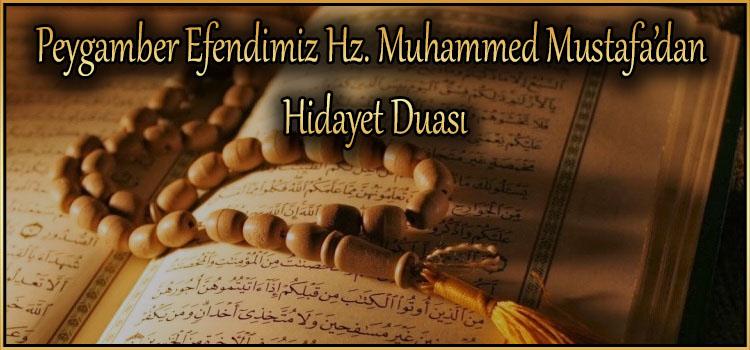 Peygamber Efendimiz Hz. Muhammed Mustafa'dan Hidayet Duası
