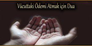 Vücuttaki Ödemi Atmak için Dua